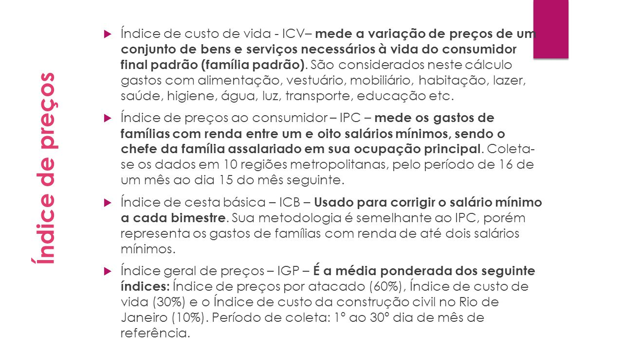  Índice de custo de vida - ICV– mede a variação de preços de um conjunto de bens e serviços necessários à vida do consumidor final padrão (família pa