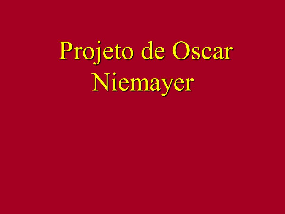 Projeto de Oscar Niemayer Projeto de Oscar Niemayer