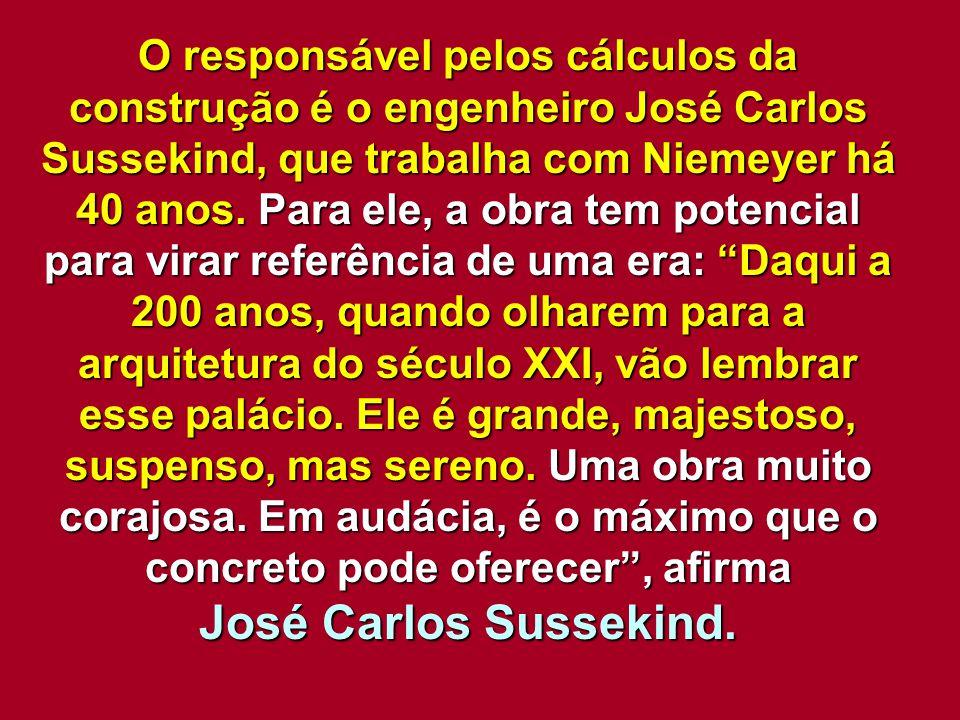 O responsável pelos cálculos da construção é o engenheiro José Carlos Sussekind, que trabalha com Niemeyer há 40 anos. Para ele, a obra tem potencial