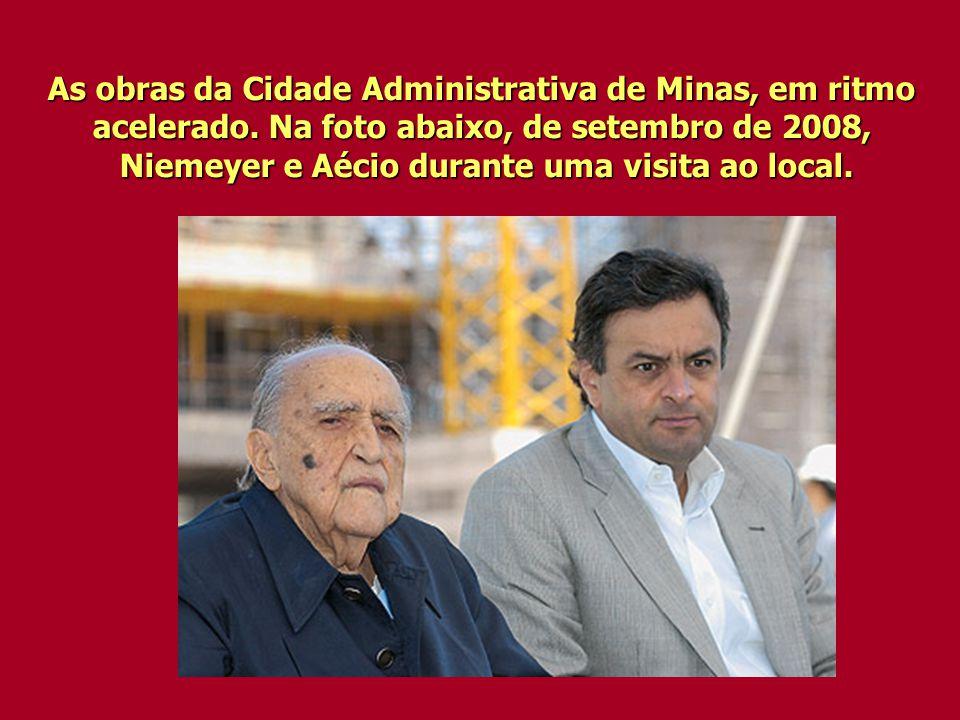 As obras da Cidade Administrativa de Minas, em ritmo acelerado. Na foto abaixo, de setembro de 2008, Niemeyer e Aécio durante uma visita ao local. Nie