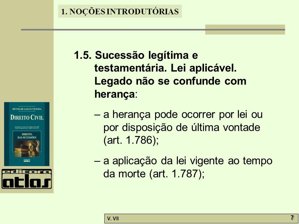 1.NOÇÕES INTRODUTÓRIAS V. VII 7 7 1.5. Sucessão legítima e testamentária.