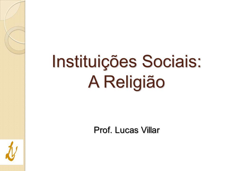 Prof. Lucas Villar Instituições Sociais: A Religião