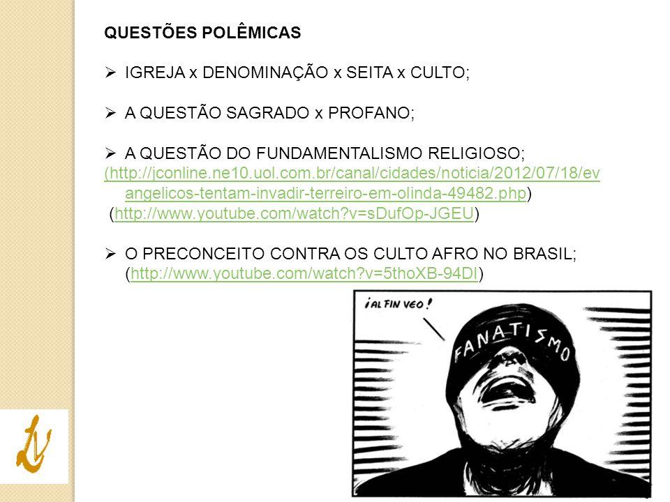 QUESTÕES POLÊMICAS  IGREJA x DENOMINAÇÃO x SEITA x CULTO;  A QUESTÃO SAGRADO x PROFANO;  A QUESTÃO DO FUNDAMENTALISMO RELIGIOSO; (http://jconline.n