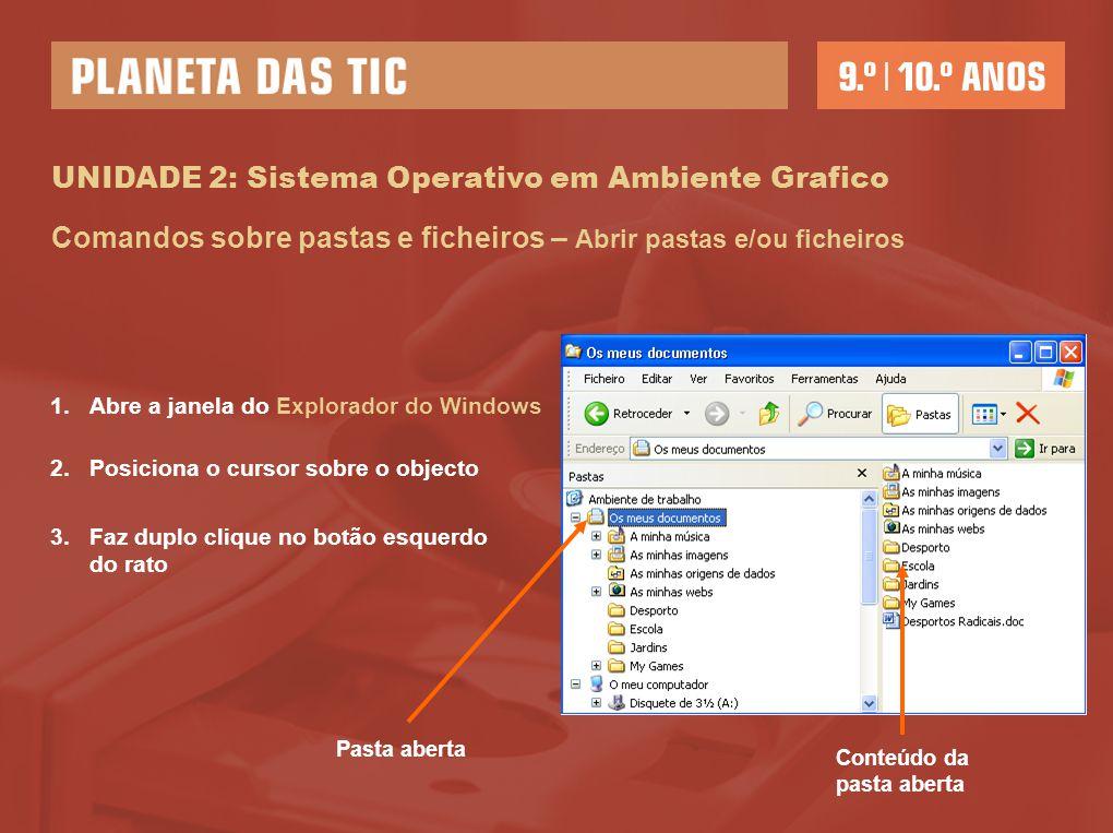 UNIDADE 2: Sistema Operativo em Ambiente Grafico 1.Abre a janela do Explorador do Windows 2.Posiciona o cursor sobre o objecto 3.Faz duplo clique no b
