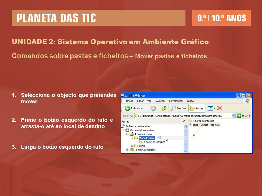 UNIDADE 2: Sistema Operativo em Ambiente Gráfico Comandos sobre pastas e ficheiros – Mover pastas e ficheiros 1.Selecciona o objecto que pretendes mov