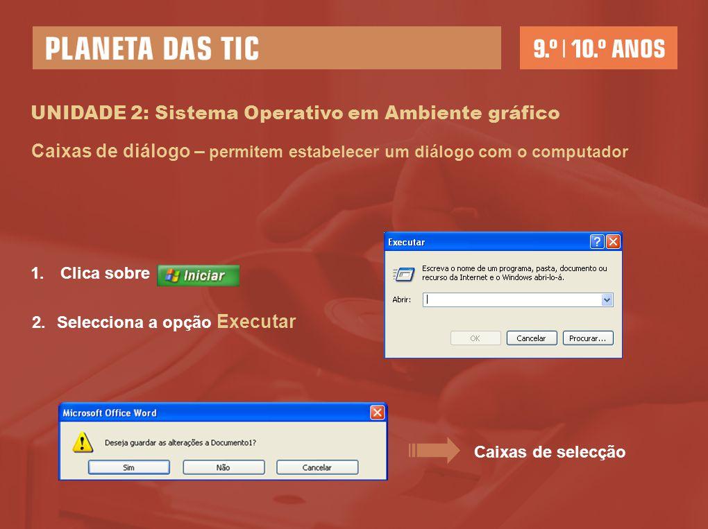 UNIDADE 2: Sistema Operativo em Ambiente gráfico Caixas de diálogo – permitem estabelecer um diálogo com o computador 1. Clica sobre 2.Selecciona a op