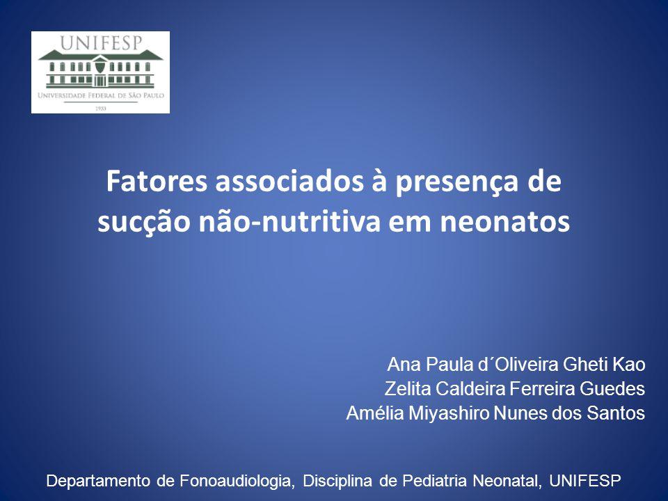 Fatores associados à presença de sucção não-nutritiva em neonatos Ana Paula d´Oliveira Gheti Kao Zelita Caldeira Ferreira Guedes Amélia Miyashiro Nune