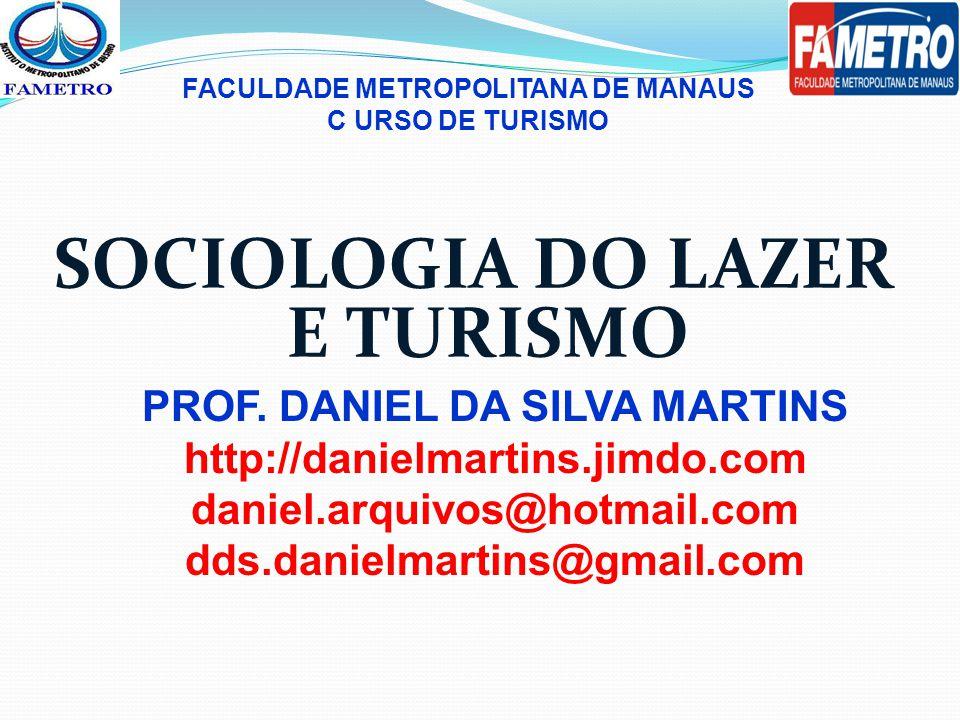 SOCIOLOGIA DO LAZER E TURISMO PROF. DANIEL DA SILVA MARTINS http://danielmartins.jimdo.com daniel.arquivos@hotmail.com dds.danielmartins@gmail.com FAC