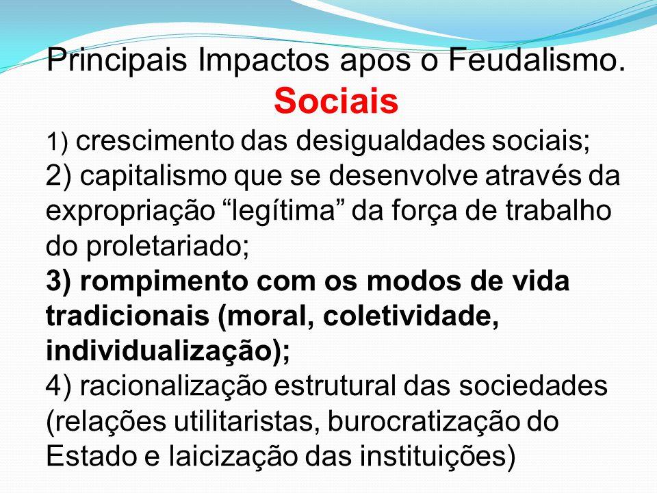 """Principais Impactos apos o Feudalismo. Sociais 1) crescimento das desigualdades sociais; 2) capitalismo que se desenvolve através da expropriação """"leg"""