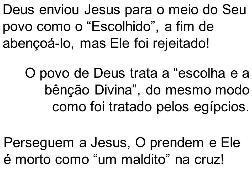 """Deus enviou Jesus para o meio do Seu povo como o """"Escolhido"""", a fim de abençoá-lo, mas Ele foi rejeitado! O povo de Deus trata a """"escolha e a bênção D"""