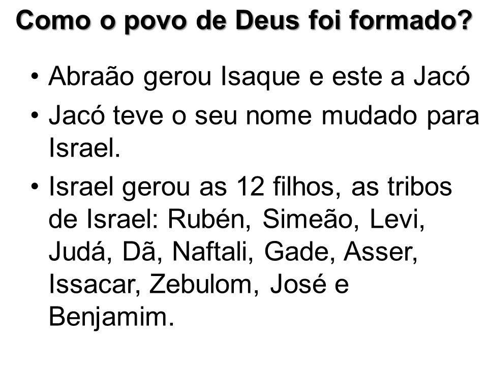 Como o povo de Deus foi formado? Abraão gerou Isaque e este a Jacó Jacó teve o seu nome mudado para Israel. Israel gerou as 12 filhos, as tribos de Is
