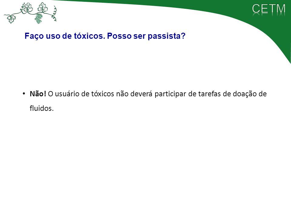 Não! O usuário de tóxicos não deverá participar de tarefas de doação de fluidos. Faço uso de tóxicos. Posso ser passista?
