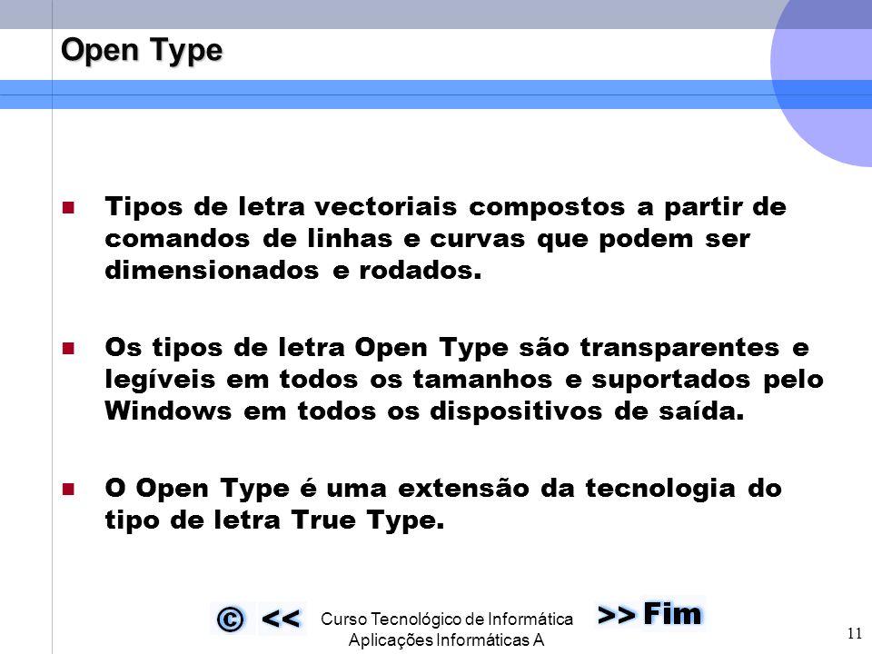  Curso Tecnológico de Informática Aplicações Informáticas A 11 Open Type Tipos de letra vectoriais compostos a partir de comandos de linhas e curvas que podem ser dimensionados e rodados.