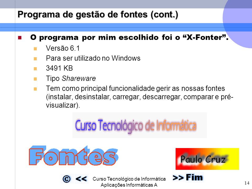  Curso Tecnológico de Informática Aplicações Informáticas A 14 Programa de gestão de fontes (cont.) O programa por mim escolhido foi o X-Fonter .