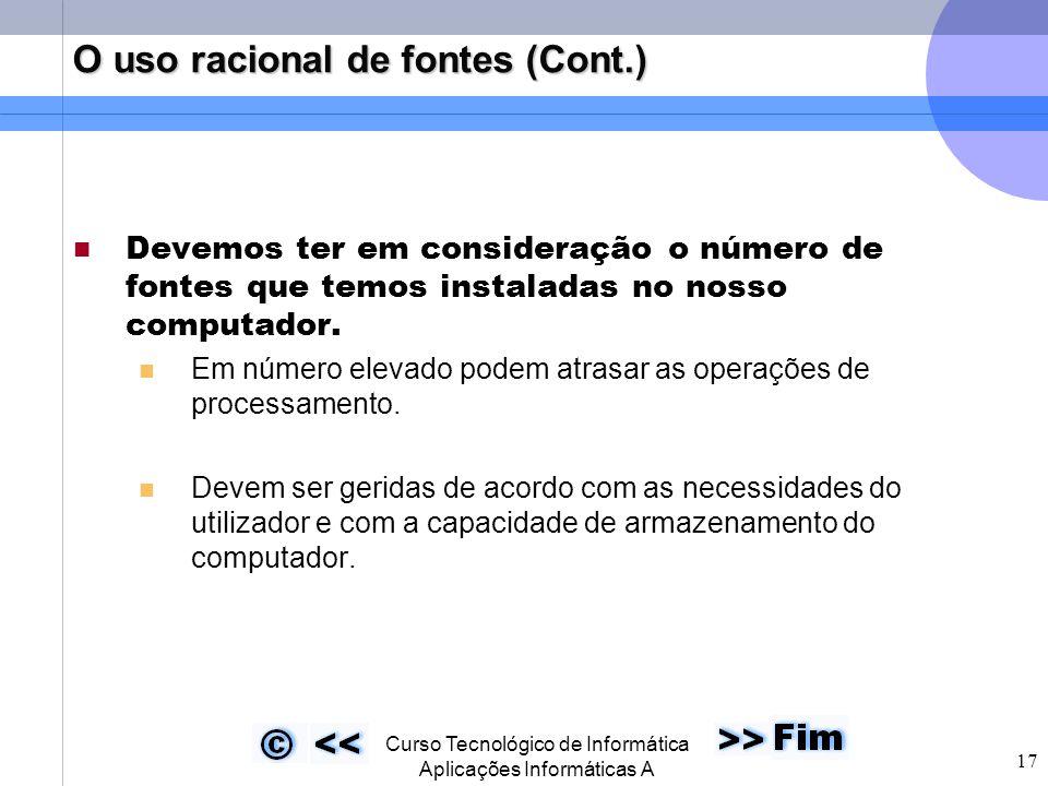  Curso Tecnológico de Informática Aplicações Informáticas A 17 O uso racional de fontes (Cont.) Devemos ter em consideração o número de fontes que temos instaladas no nosso computador.