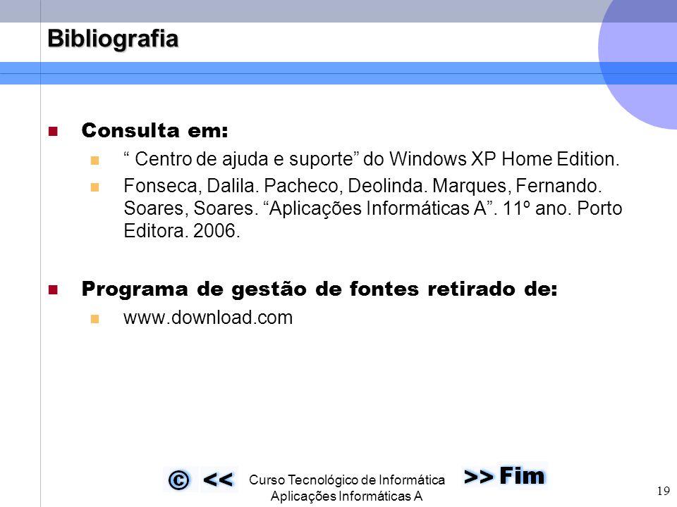 """ Curso Tecnológico de Informática Aplicações Informáticas A 19 Bibliografia Consulta em: """" Centro de ajuda e suporte"""" do Windows XP Home Edition. Fon"""
