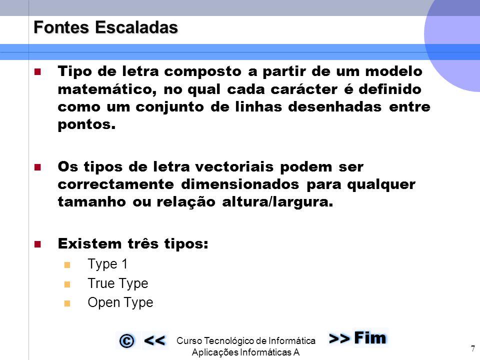  Curso Tecnológico de Informática Aplicações Informáticas A 18 Conclusão Com este trabalho fiquei a conhecer melhor o que são fontes e as diferenças entre os diversos tipos existentes.