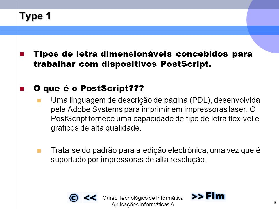  Curso Tecnológico de Informática Aplicações Informáticas A 8 Type 1 Tipos de letra dimensionáveis concebidos para trabalhar com dispositivos PostScript.