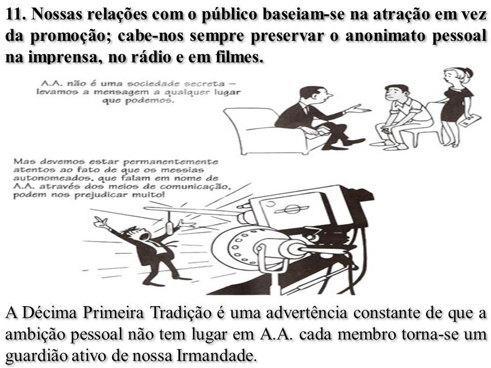 11. Nossas relações com o público baseiam-se na atração em vez da promoção; cabe-nos sempre preservar o anonimato pessoal na imprensa, no rádio e em f