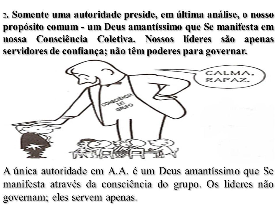 A única autoridade em A.A.é um Deus amantíssimo que Se manifesta através da consciência do grupo.