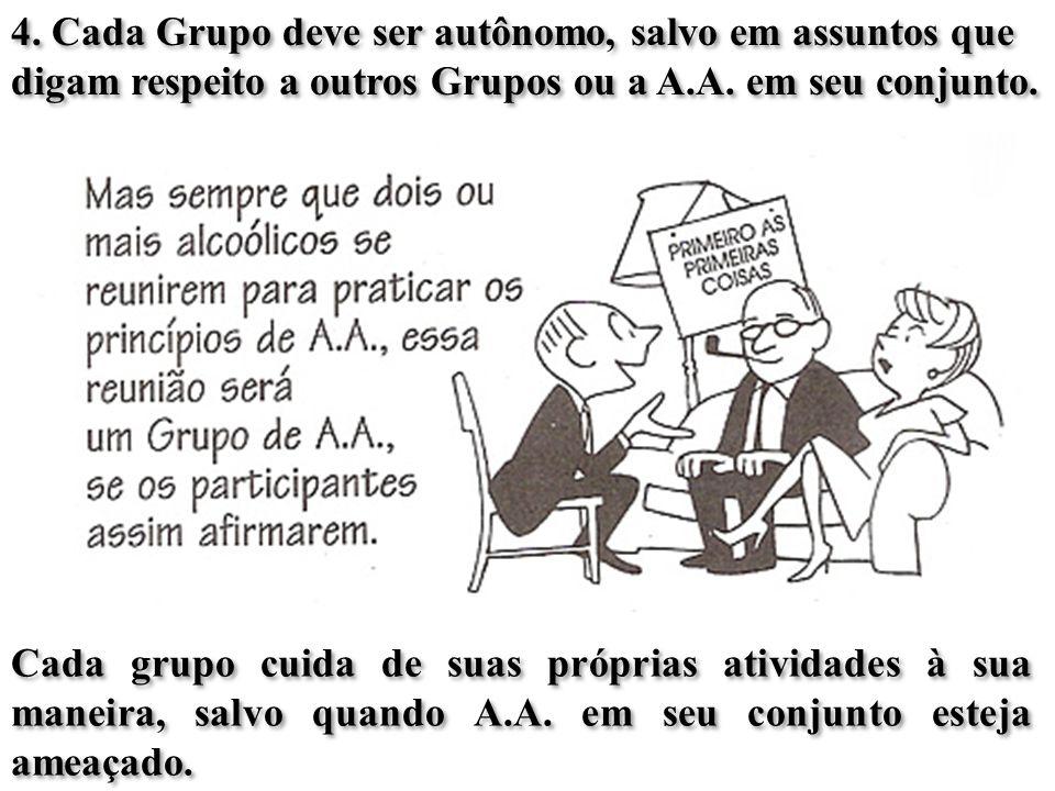 4.Cada Grupo deve ser autônomo, salvo em assuntos que digam respeito a outros Grupos ou a A.A.