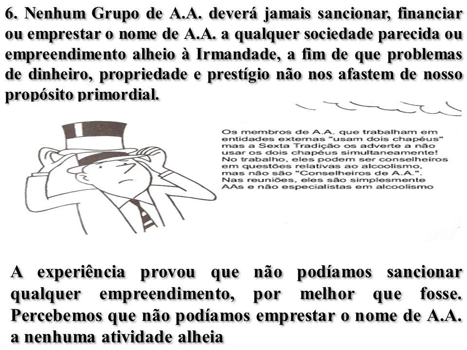 6.Nenhum Grupo de A.A. deverá jamais sancionar, financiar ou emprestar o nome de A.A.