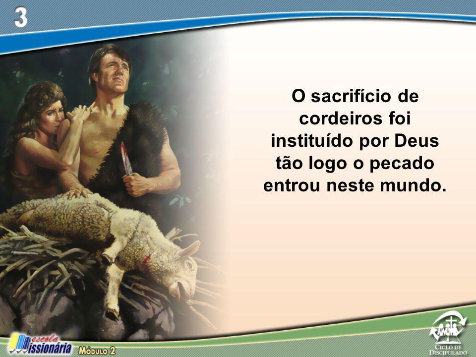 O sacrifício de cordeiros foi instituído por Deus tão logo o pecado entrou neste mundo.