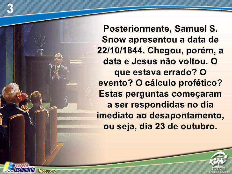 Posteriormente, Samuel S. Snow apresentou a data de 22/10/1844. Chegou, porém, a data e Jesus não voltou. O que estava errado? O evento? O cálculo pro