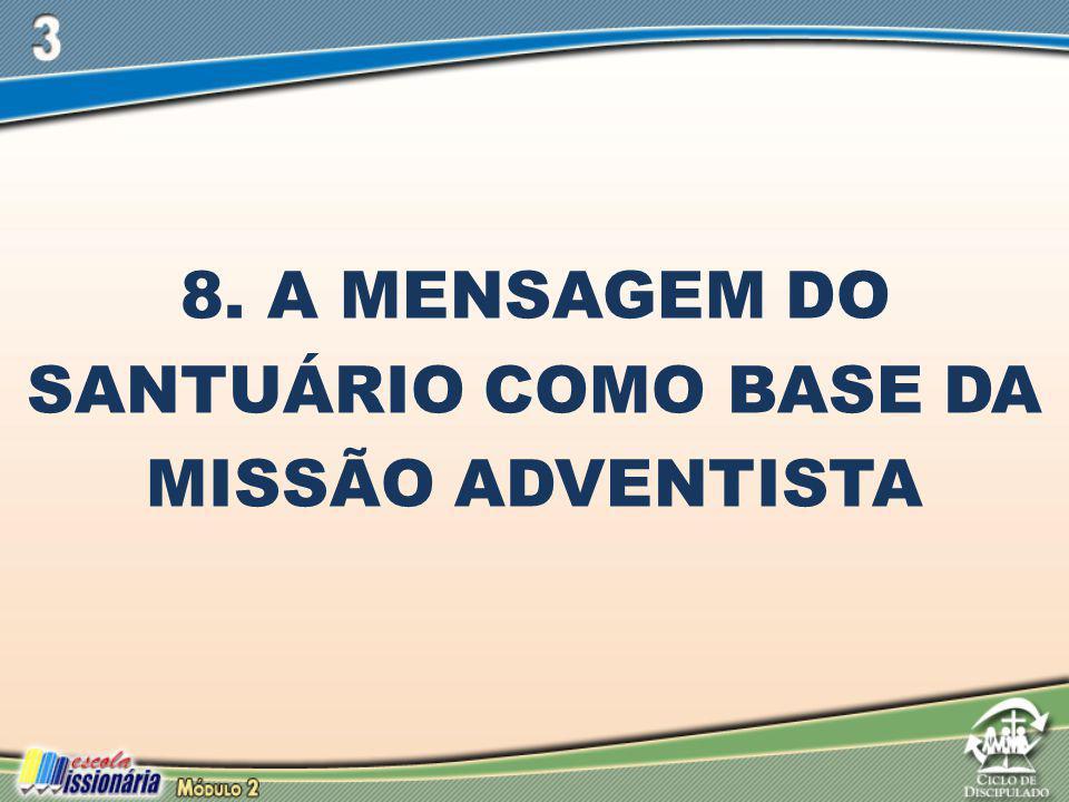 8. A MENSAGEM DO SANTUÁRIO COMO BASE DA MISSÃO ADVENTISTA