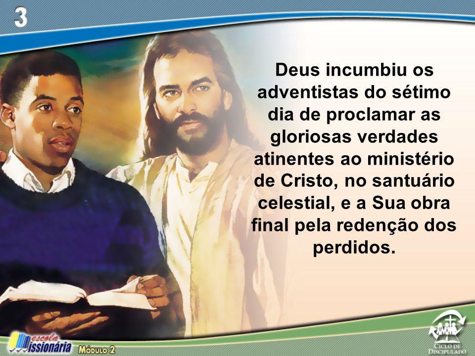 Deus incumbiu os adventistas do sétimo dia de proclamar as gloriosas verdades atinentes ao ministério de Cristo, no santuário celestial, e a Sua obra