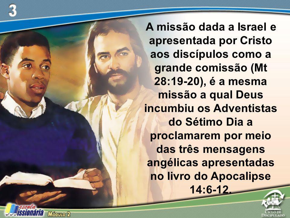 A missão dada a Israel e apresentada por Cristo aos discípulos como a grande comissão (Mt 28:19-20), é a mesma missão a qual Deus incumbiu os Adventistas do Sétimo Dia a proclamarem por meio das três mensagens angélicas apresentadas no livro do Apocalipse 14:6-12.