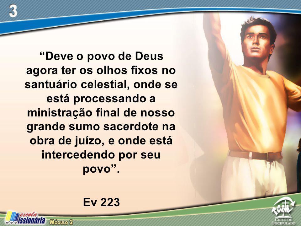 """""""Deve o povo de Deus agora ter os olhos fixos no santuário celestial, onde se está processando a ministração final de nosso grande sumo sacerdote na o"""