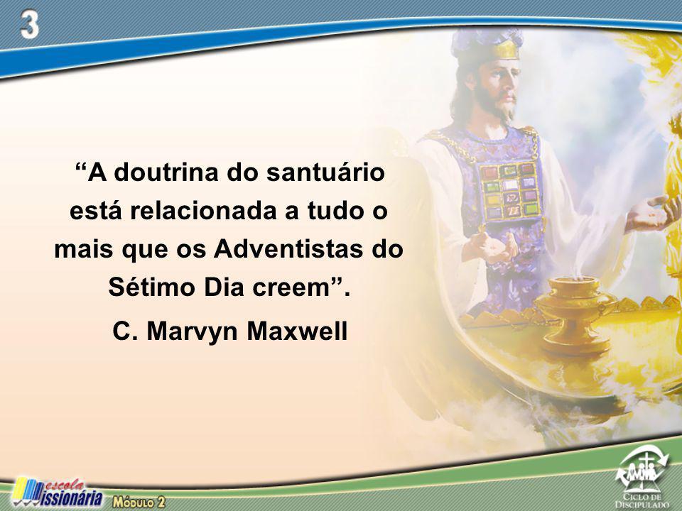 """""""A doutrina do santuário está relacionada a tudo o mais que os Adventistas do Sétimo Dia creem"""". C. Marvyn Maxwell"""