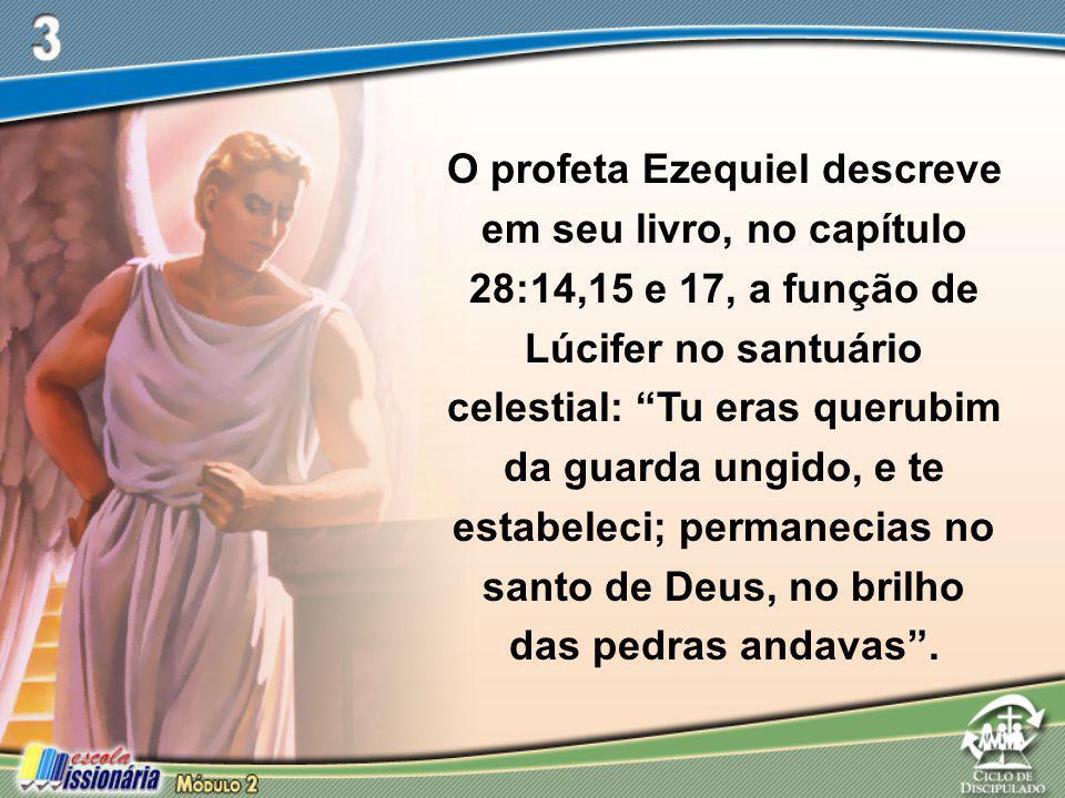 """O profeta Ezequiel descreve em seu livro, no capítulo 28:14,15 e 17, a função de Lúcifer no santuário celestial: """"Tu eras querubim da guarda ungido, e"""