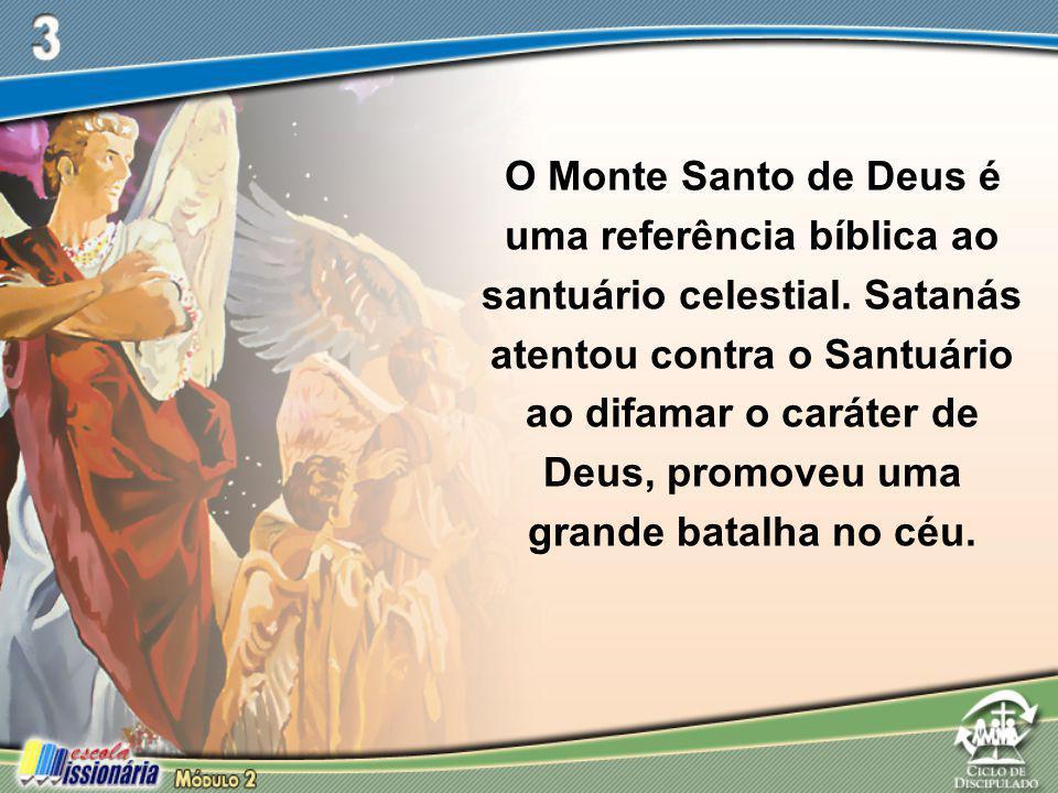 O Monte Santo de Deus é uma referência bíblica ao santuário celestial. Satanás atentou contra o Santuário ao difamar o caráter de Deus, promoveu uma g