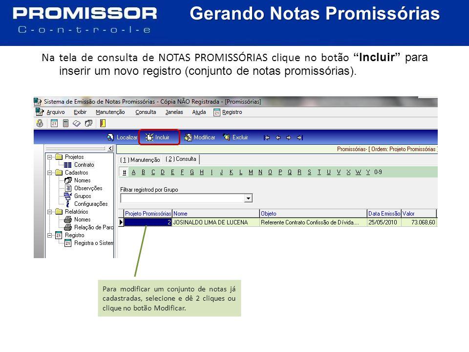 Gerando Notas Promissórias Na tela de consulta de NOTAS PROMISSÓRIAS clique no botão Incluir para inserir um novo registro (conjunto de notas promissórias).