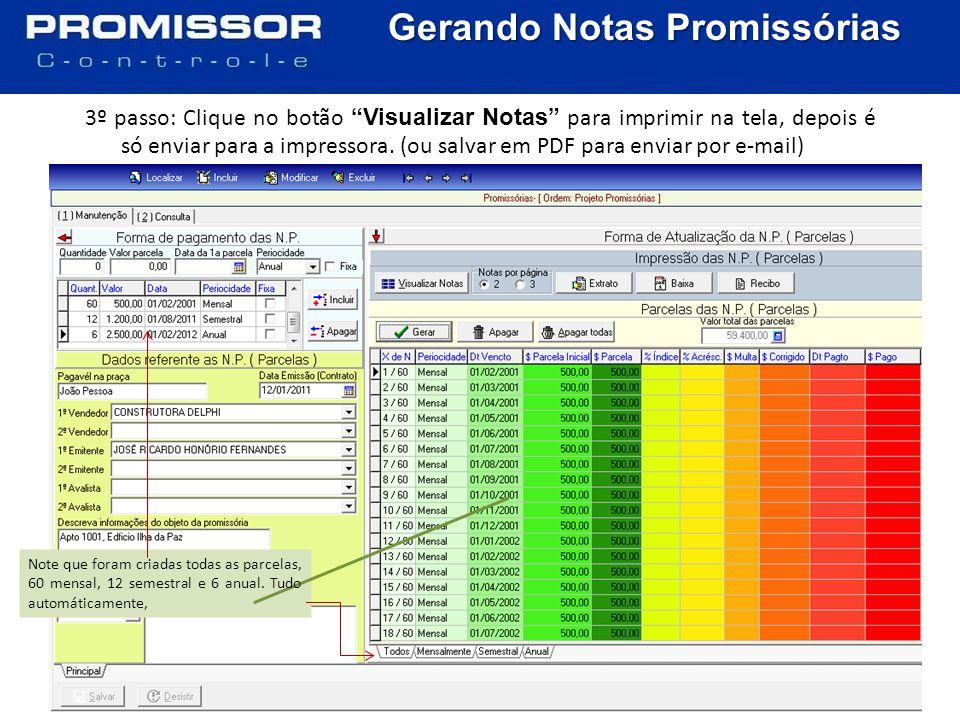 Gerando Notas Promissórias 3º passo: Clique no botão Visualizar Notas para imprimir na tela, depois é só enviar para a impressora.