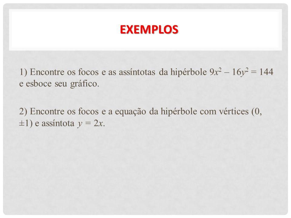 EXEMPLOS 1) Encontre os focos e as assíntotas da hipérbole 9x 2 – 16y 2 = 144 e esboce seu gráfico. 2) Encontre os focos e a equação da hipérbole com