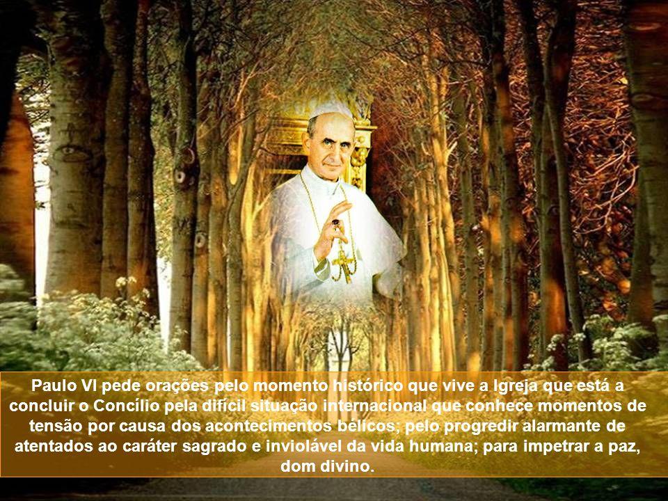 Paulo VI pede orações pelo momento histórico que vive a Igreja que está a concluir o Concílio pela difícil situação internacional que conhece momentos de tensão por causa dos acontecimentos bélicos; pelo progredir alarmante de atentados ao caráter sagrado e inviolável da vida humana; para impetrar a paz, dom divino.