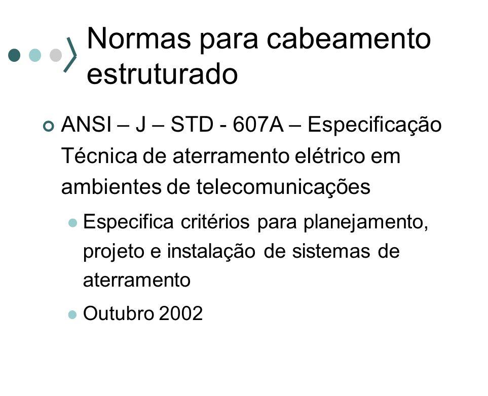Normas para cabeamento estruturado ANSI – J – STD - 607A – Especificação Técnica de aterramento elétrico em ambientes de telecomunicações Especifica c