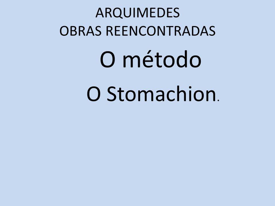 ARQUIMEDES OBRAS REENCONTRADAS O método O Stomachion.