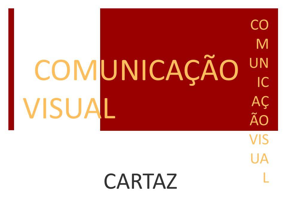 O CARTAZ  O cartaz é uma forma de comunicação visual e destina-se à divulgação de informação.