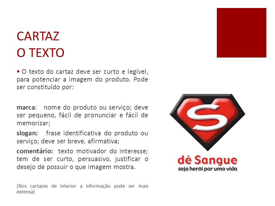 CARTAZ O TEXTO  O texto do cartaz deve ser curto e legível, para potenciar a imagem do produto. Pode ser constituído por: marca: nome do produto ou s