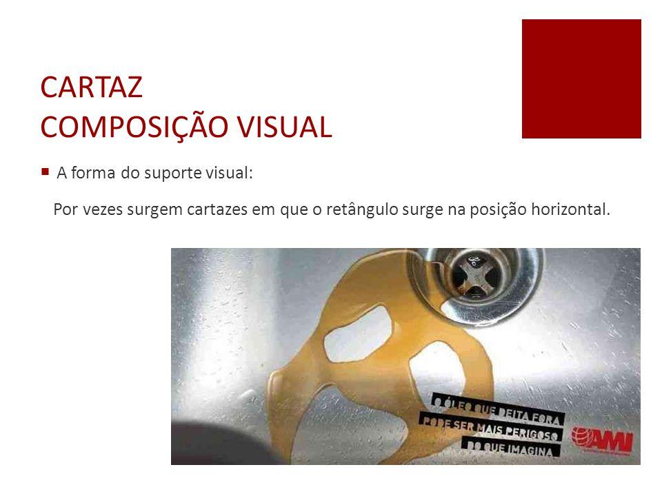 CARTAZ COMPOSIÇÃO VISUAL  A forma do suporte visual: Por vezes surgem cartazes em que o retângulo surge na posição horizontal.