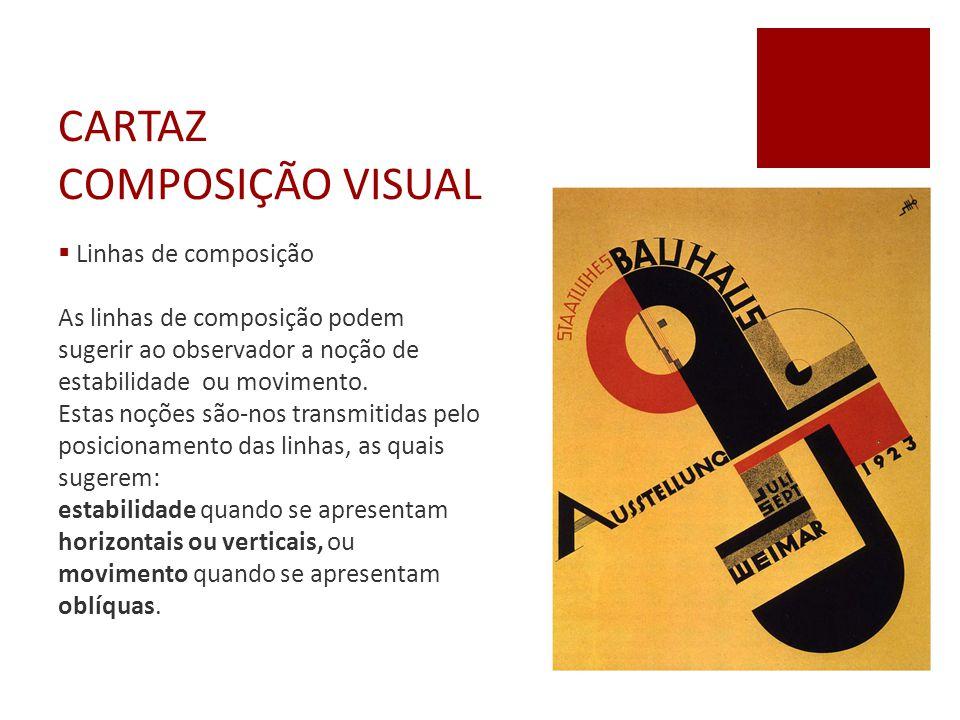 CARTAZ COMPOSIÇÃO VISUAL  Linhas de composição As linhas de composição podem sugerir ao observador a noção de estabilidade ou movimento. Estas noções