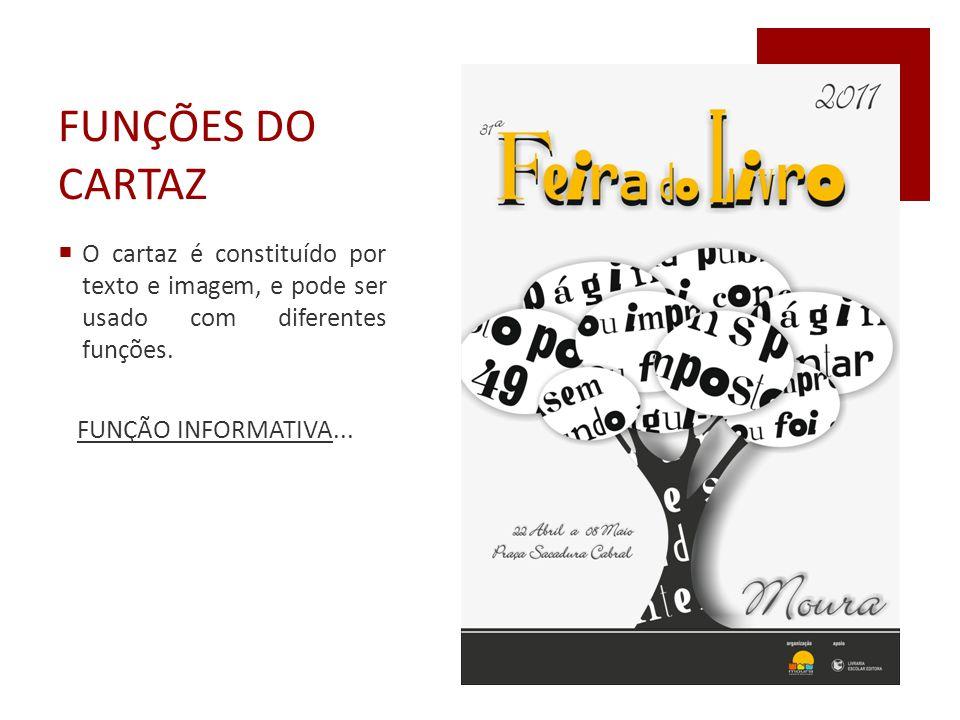 FUNÇÕES DO CARTAZ  O cartaz é constituído por texto e imagem, e pode ser usado com diferentes funções. FUNÇÃO INFORMATIVA...