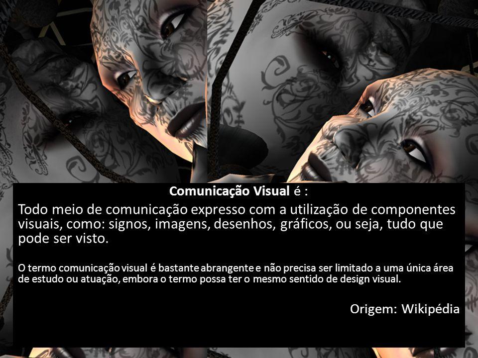 Comunicação Visual é : Todo meio de comunicação expresso com a utilização de componentes visuais, como: signos, imagens, desenhos, gráficos, ou seja, tudo que pode ser visto.