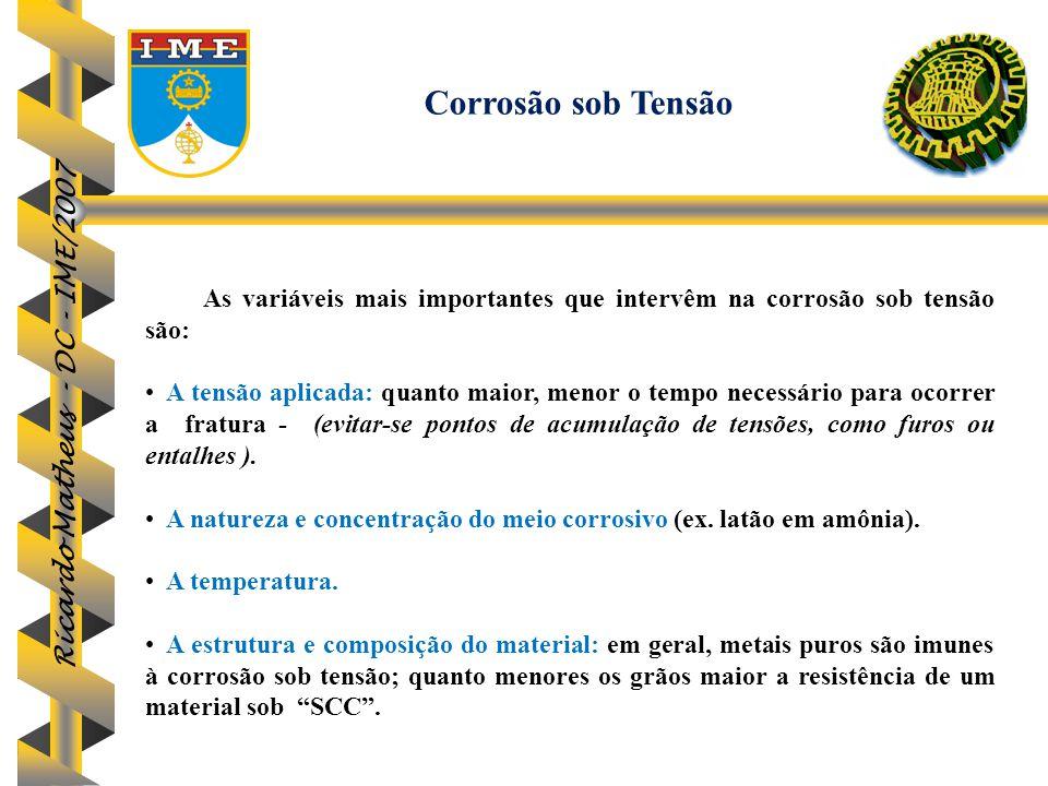 Ricardo Matheus - DC - IME/2007 As variáveis mais importantes que intervêm na corrosão sob tensão são: A tensão aplicada: quanto maior, menor o tempo