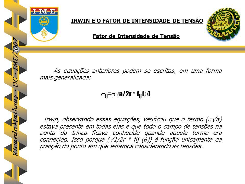 Ricardo Matheus - DC - IME/2007 IRWIN E O FATOR DE INTENSIDADE DE TENSÃO Fator de Intensidade de Tensão As equações anteriores podem se escritas, em u
