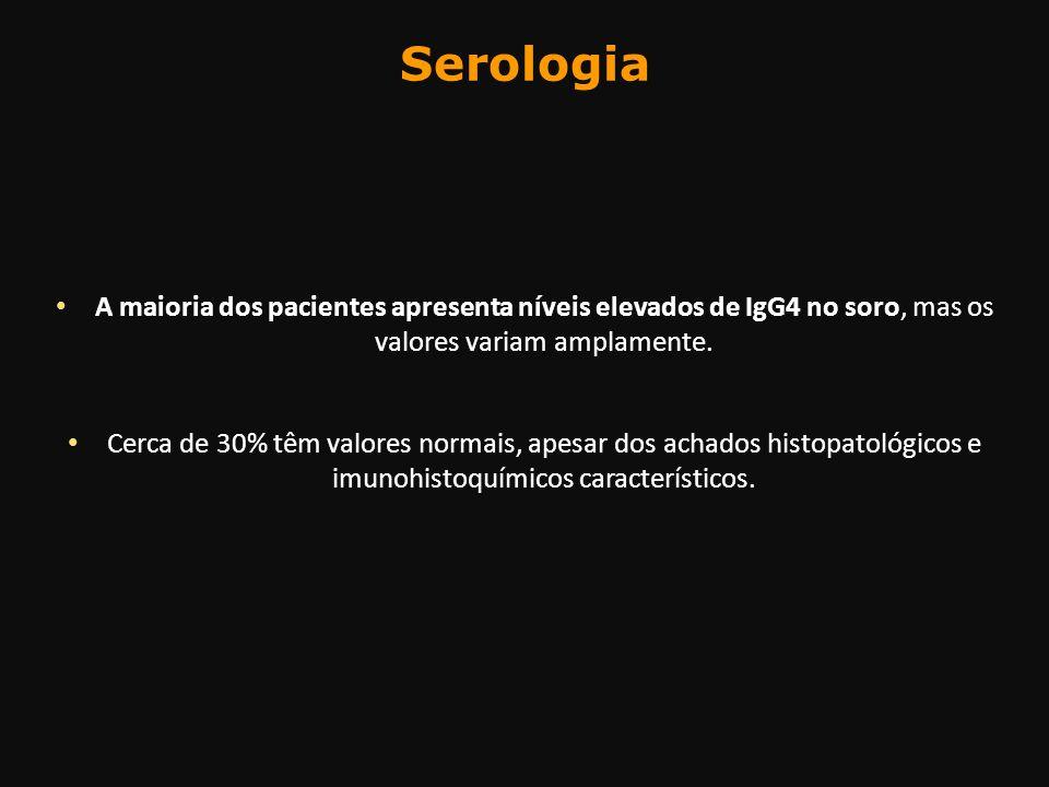 Serologia A maioria dos pacientes apresenta níveis elevados de IgG4 no soro, mas os valores variam amplamente. Cerca de 30% têm valores normais, apesa